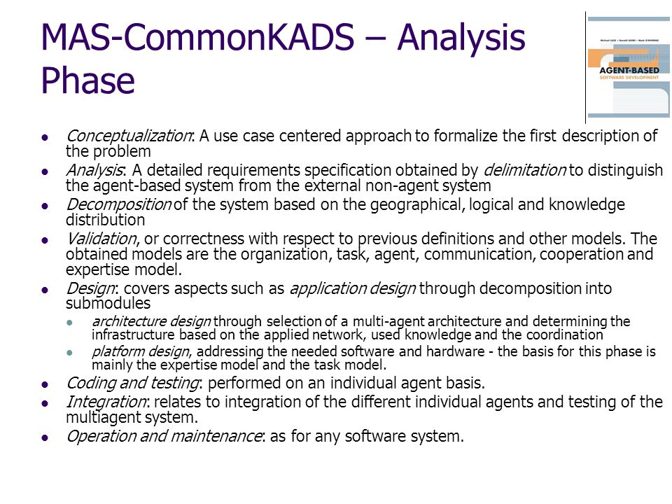 MAS-CommonKADS – Analysis Phase Conceptualization: A use case centered approach to formalize the first description of the problem Analysis: A detailed