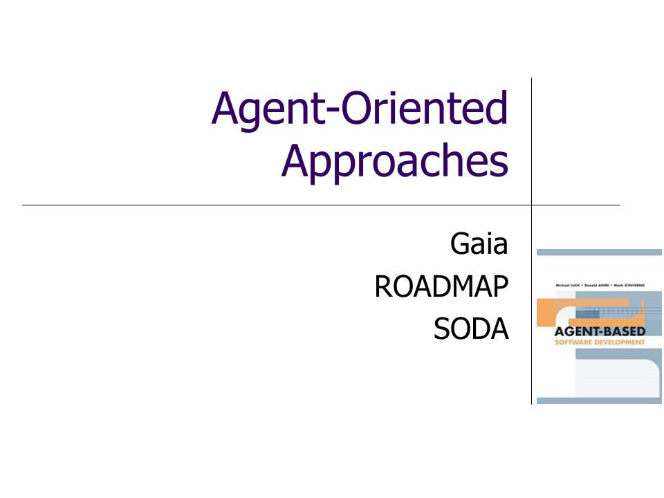 Agent-Oriented Approaches Gaia ROADMAP SODA