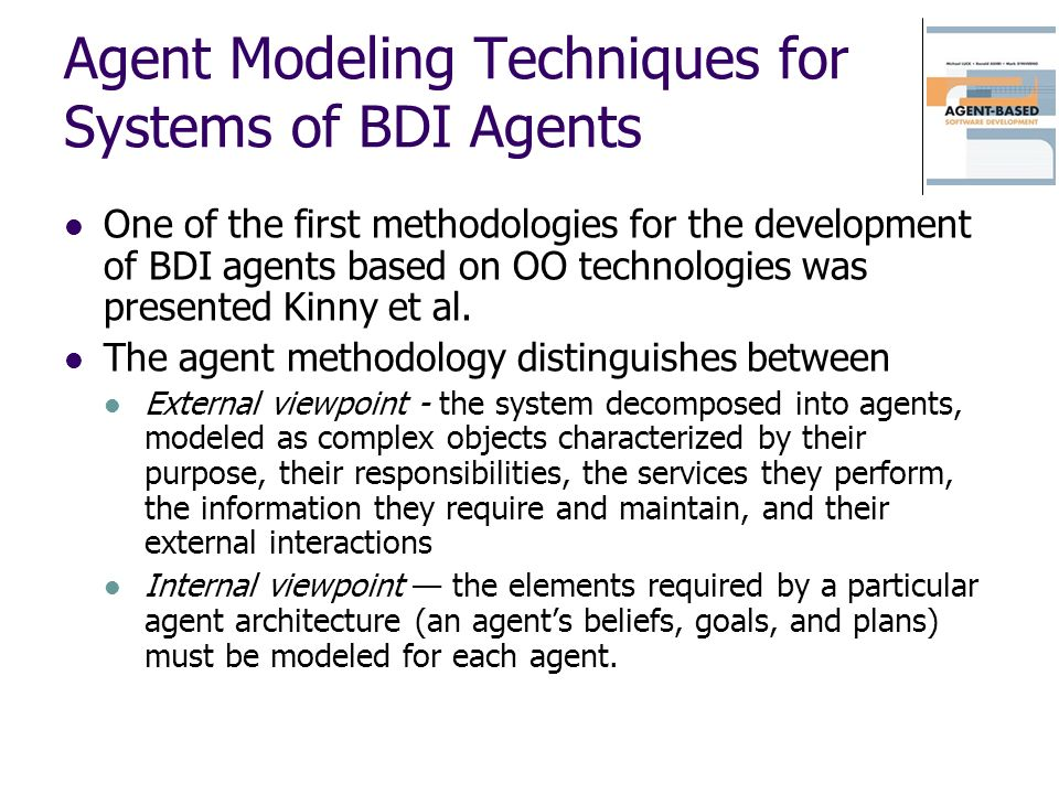 Agent Modeling Techniques for Systems of BDI Agents One of the first methodologies for the development of BDI agents based on OO technologies was pres