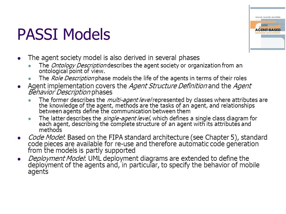 PASSI Models The agent society model is also derived in several phases The Ontology Description describes the agent society or organization from an on