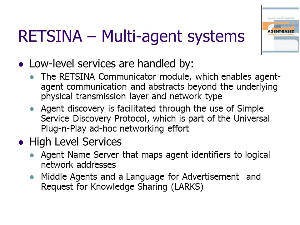 RETSINA – Multi-agent systems Low-level services are handled by: The RETSINA Communicator module, which enables agent- agent communication and abstrac