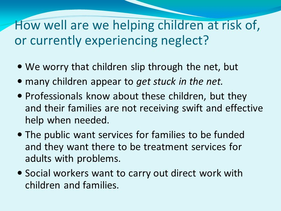 How well are we helping children at risk of, or currently experiencing neglect? We worry that children slip through the net, but many children appear