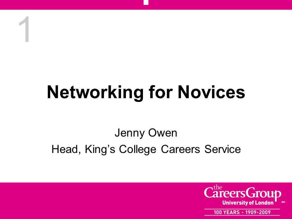 1 Networking for Novices Jenny Owen Head, Kings College Careers Service