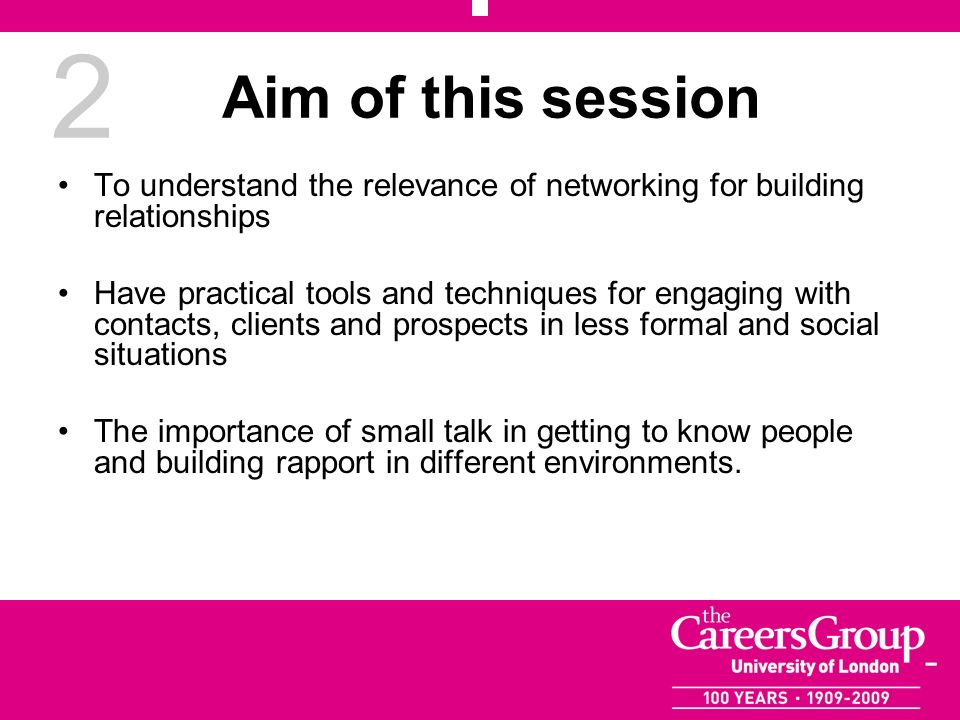 2 Aim of this session To understand the relevance of networking for building relationships Have practical tools and techniques for engaging with conta