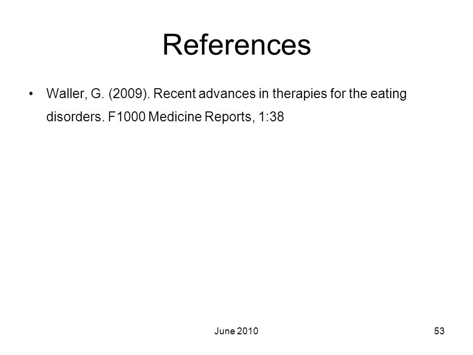 Waller, G. (2009). Recent advances in therapies for the eating disorders. F1000 Medicine Reports, 1:38 June 201053