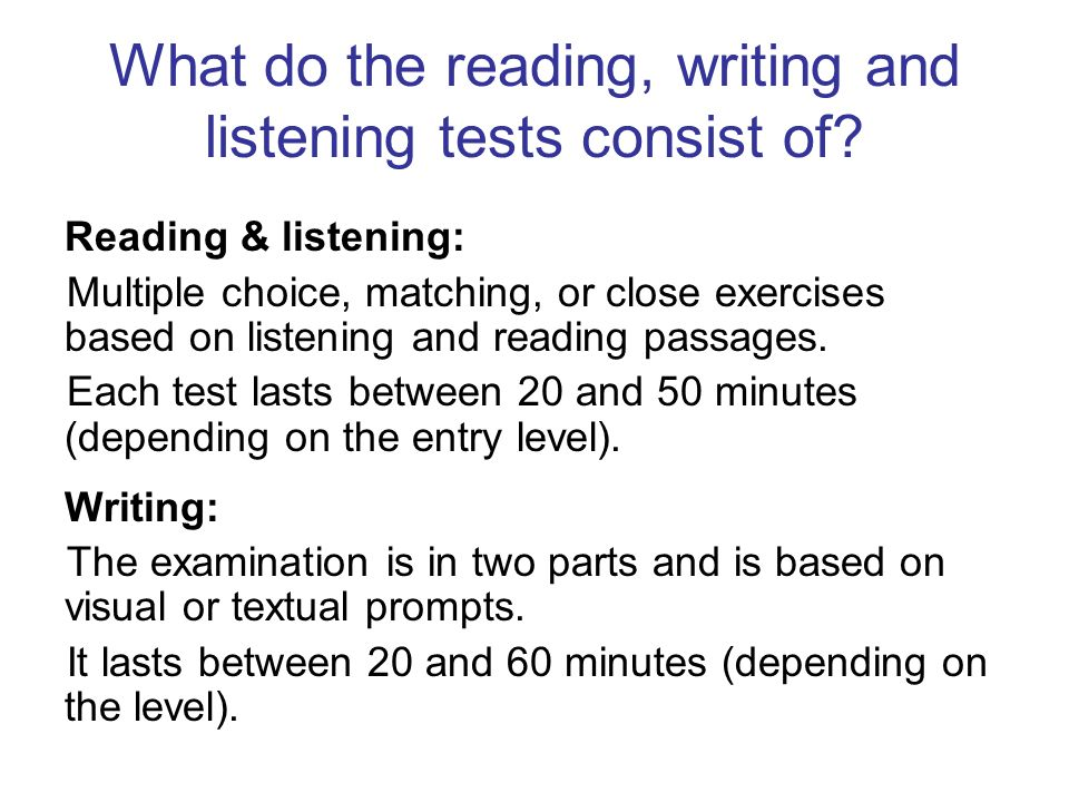 What do the reading, writing and listening tests consist of.