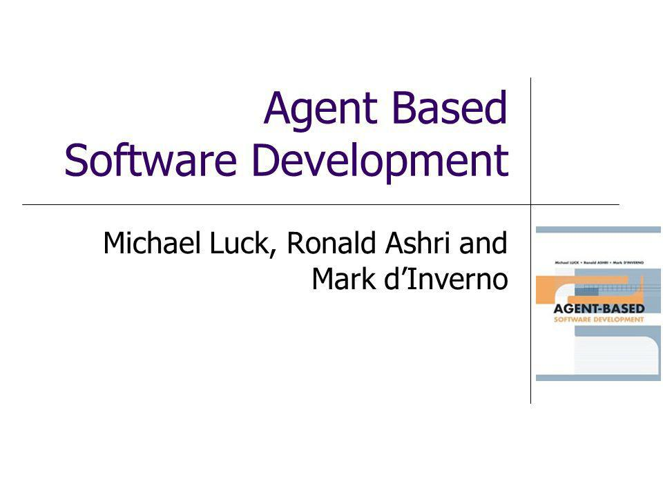 Agent Based Software Development Michael Luck, Ronald Ashri and Mark dInverno