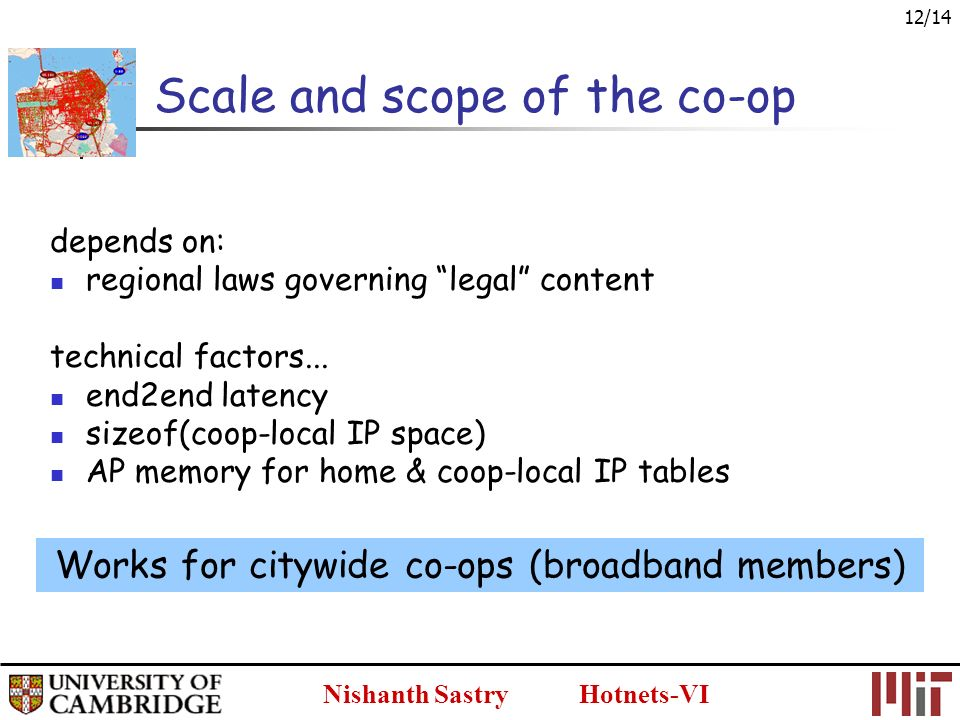 Nishanth Sastry Hotnets-VI 12/14 Scale and scope of the co-op depends on: regional laws governing legal content technical factors...