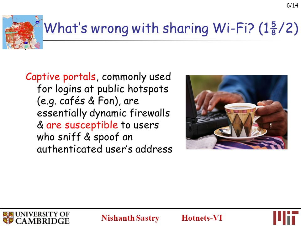 Nishanth Sastry Hotnets-VI 6/14 Whats wrong with sharing Wi-Fi.