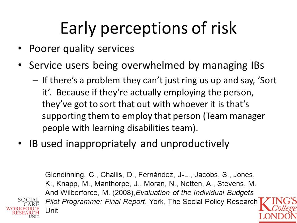 Early perceptions of risk Poorer quality services Service users being overwhelmed by managing IBs – If theres a problem they cant just ring us up and say, Sort it.