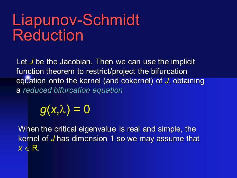 Liapunov-SchmidtReduction Let J be the Jacobian.