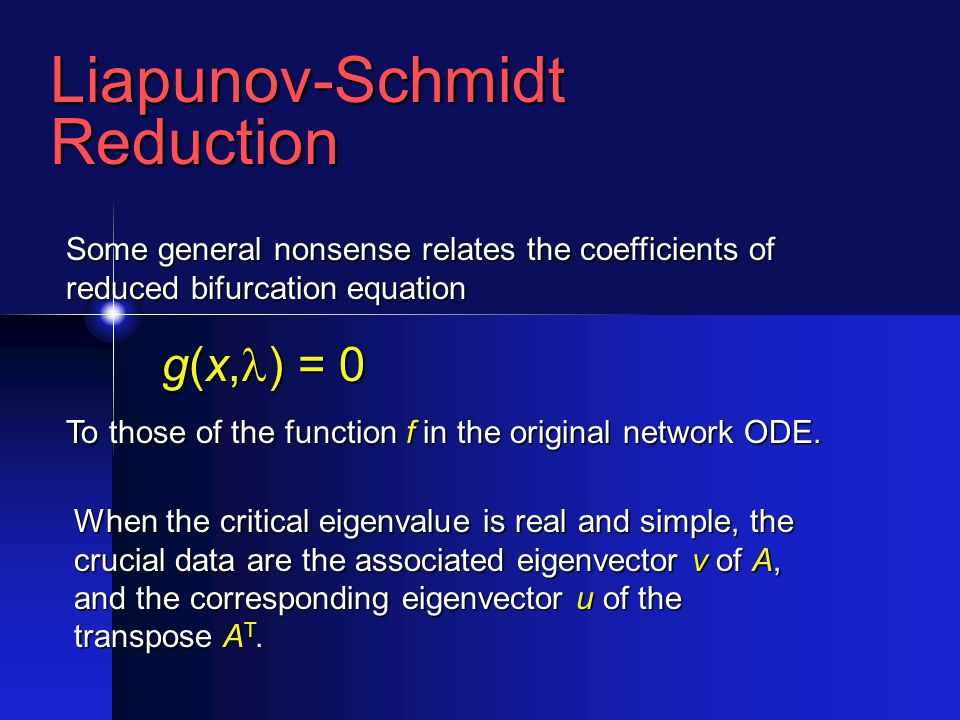 Liapunov-SchmidtReduction Some general nonsense relates the coefficients of reduced bifurcation equation g(x, ) = 0 To those of the function f in the original network ODE.