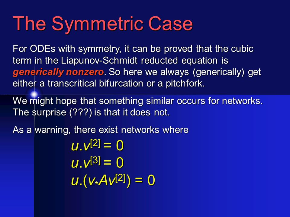 The Symmetric Case For ODEs with symmetry, it can be proved that the cubic term in the Liapunov-Schmidt reducted equation is generically nonzero.