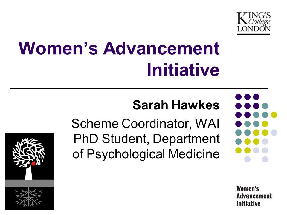 Womens Advancement Initiative Sarah Hawkes Scheme Coordinator, WAI PhD Student, Department of Psychological Medicine