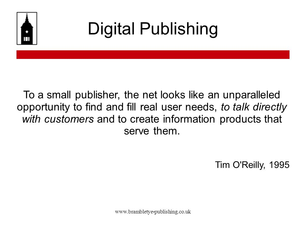 www.brambletye-publishing.co.uk Digital Publishing To a small publisher, the net looks like an unparalleled opportunity to find and fill real user nee