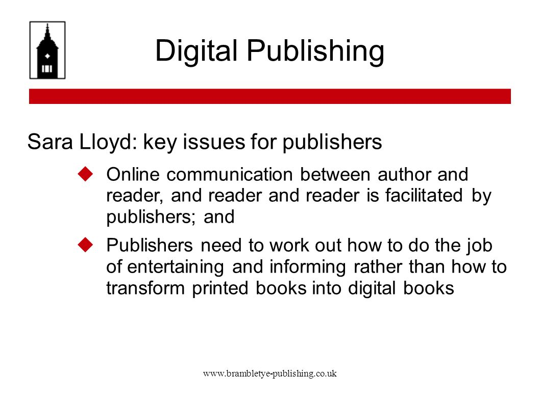 www.brambletye-publishing.co.uk Digital Publishing Sara Lloyd: key issues for publishers Online communication between author and reader, and reader an