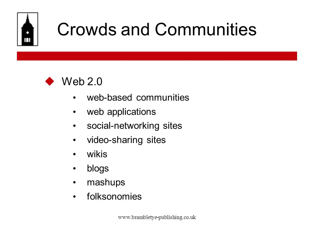 www.brambletye-publishing.co.uk Crowds and Communities Web 2.0 web-based communities web applications social-networking sites video-sharing sites wiki