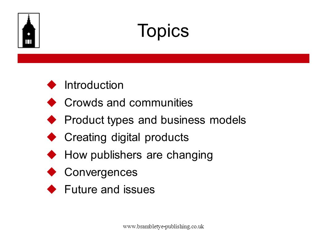 www.brambletye-publishing.co.uk Topics Introduction Crowds and communities Product types and business models Creating digital products How publishers