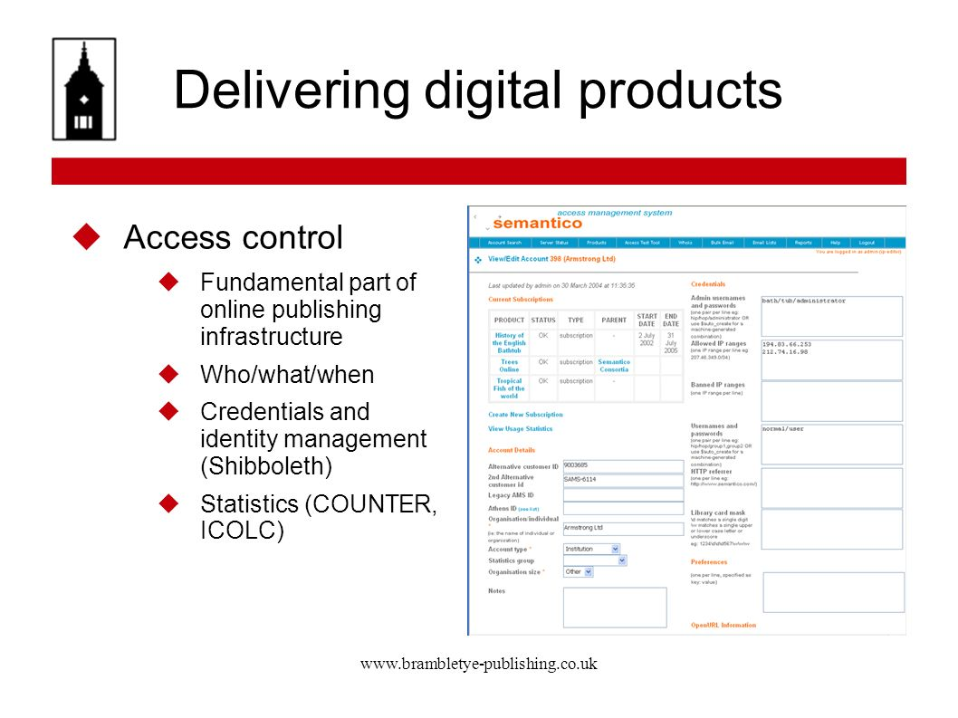 www.brambletye-publishing.co.uk Delivering digital products Access control Fundamental part of online publishing infrastructure Who/what/when Credenti