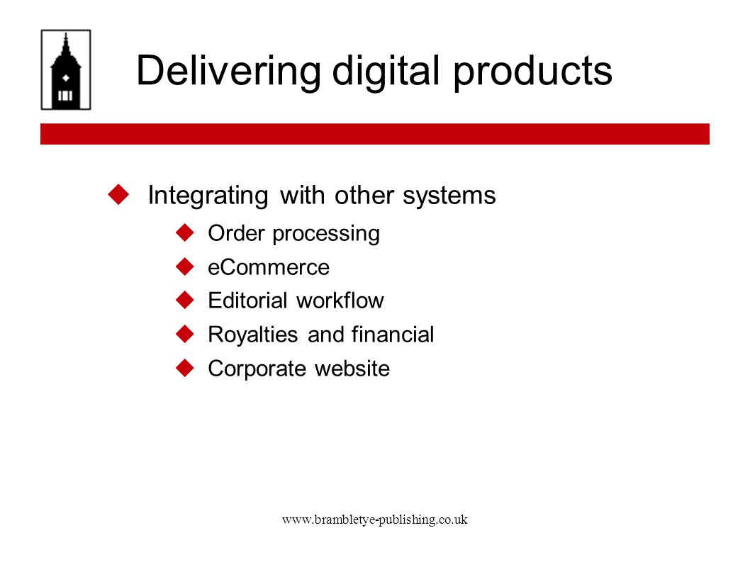 www.brambletye-publishing.co.uk Delivering digital products Integrating with other systems Order processing eCommerce Editorial workflow Royalties and