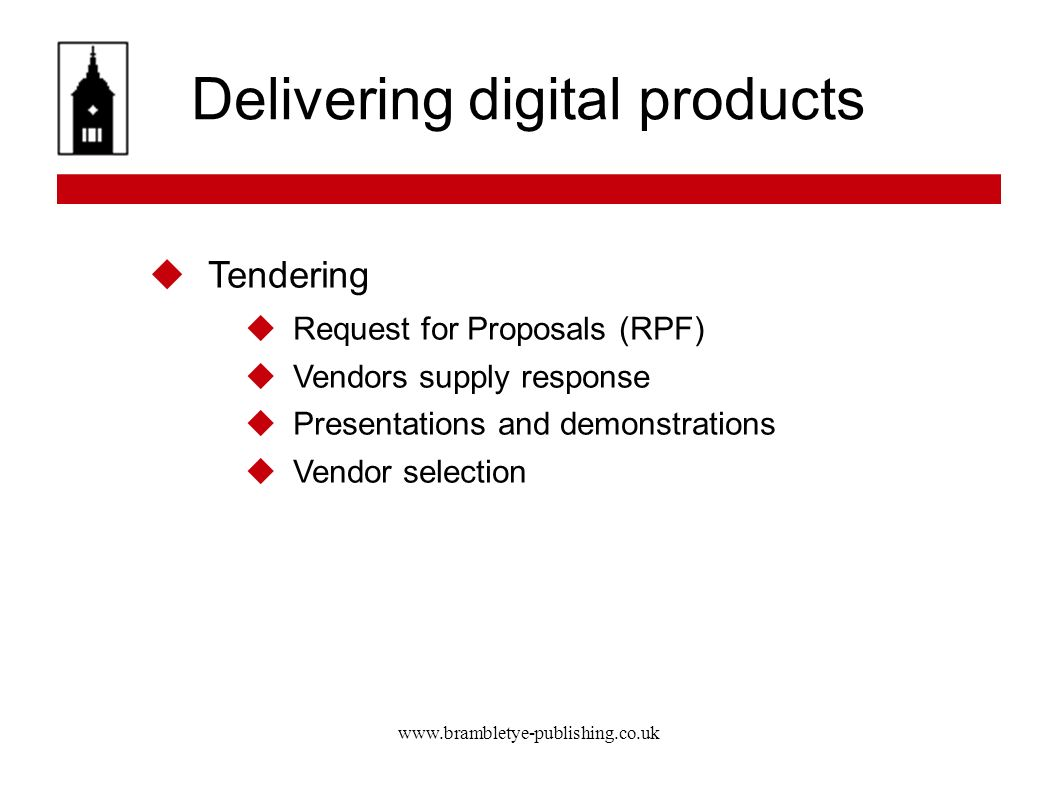 www.brambletye-publishing.co.uk Delivering digital products Tendering Request for Proposals (RPF) Vendors supply response Presentations and demonstrat