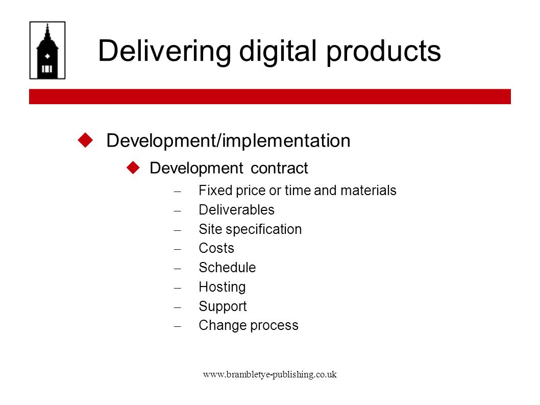 www.brambletye-publishing.co.uk Delivering digital products Development/implementation Development contract – Fixed price or time and materials – Deli
