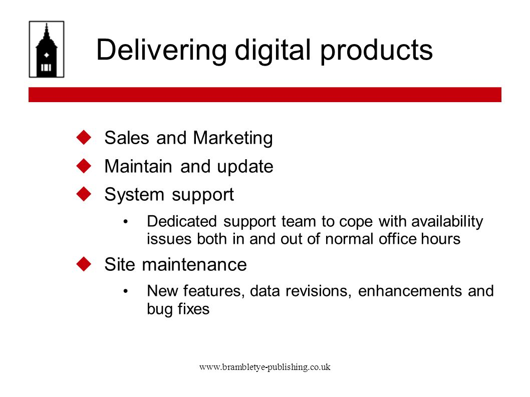 www.brambletye-publishing.co.uk Delivering digital products Sales and Marketing Maintain and update System support Dedicated support team to cope with