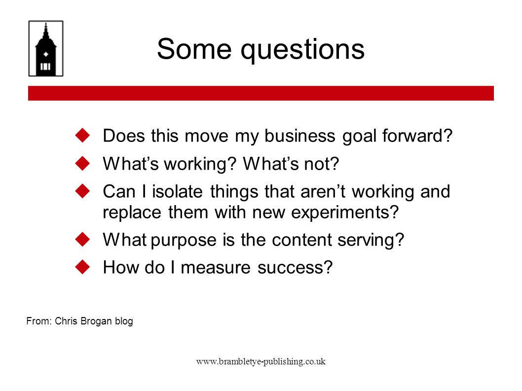 www.brambletye-publishing.co.uk Some questions Does this move my business goal forward? Whats working? Whats not? Can I isolate things that arent work