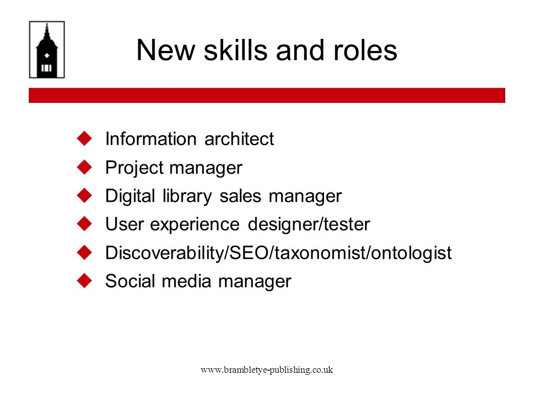 www.brambletye-publishing.co.uk New skills and roles Information architect Project manager Digital library sales manager User experience designer/test