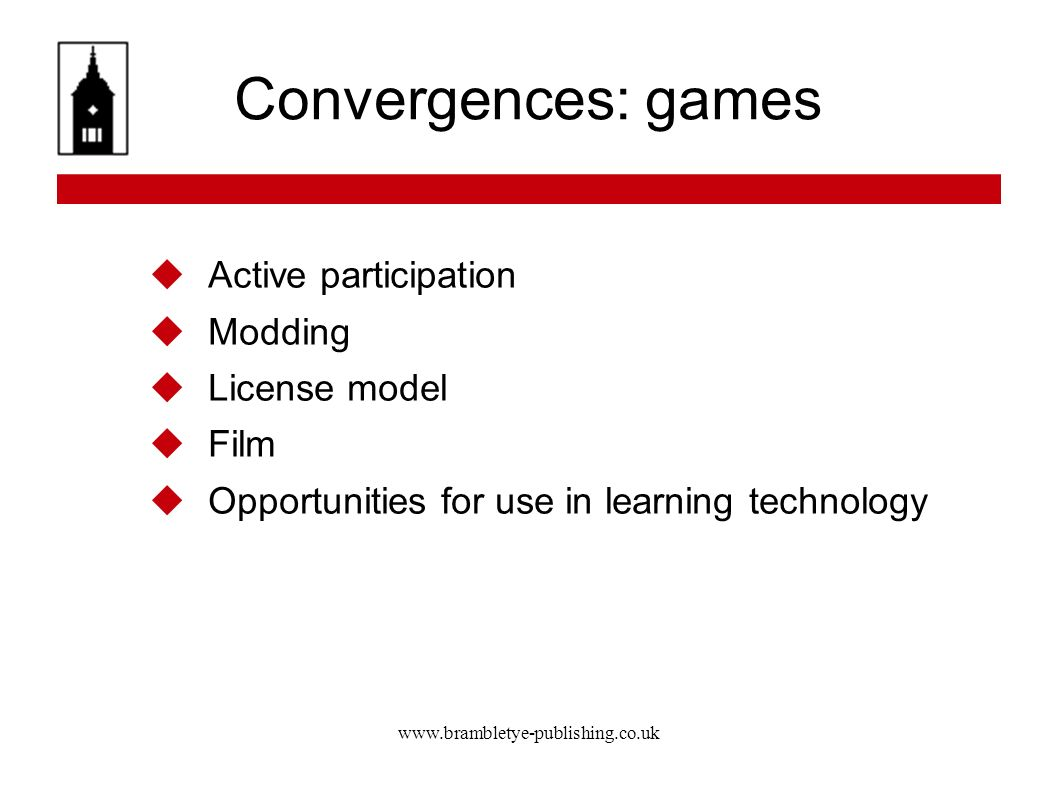 Convergences: games Active participation Modding License model Film Opportunities for use in learning technology