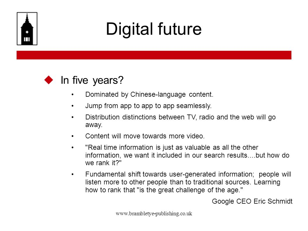www.brambletye-publishing.co.uk Digital future In five years? Dominated by Chinese-language content. Jump from app to app to app seamlessly. Distribut