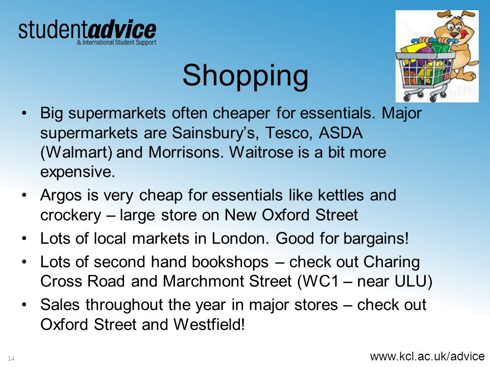 www.kcl.ac.uk/advice 14 Shopping Big supermarkets often cheaper for essentials.