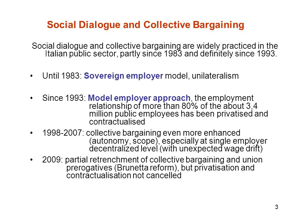 3 Social Dialogue and Collective Bargaining Social dialogue and collective bargaining are widely practiced in the Italian public sector, partly since 1983 and definitely since 1993.