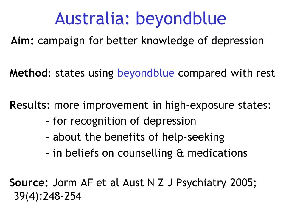 Australia: beyondblue Aim: campaign for better knowledge of depression Method: states using beyondblue compared with rest Results: more improvement in