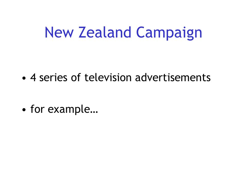New Zealand Campaign 4 series of television advertisements for example…