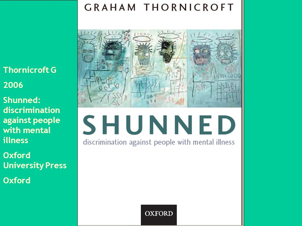 Thornicroft G 2006 Shunned: discrimination against people with mental illness Oxford University Press Oxford