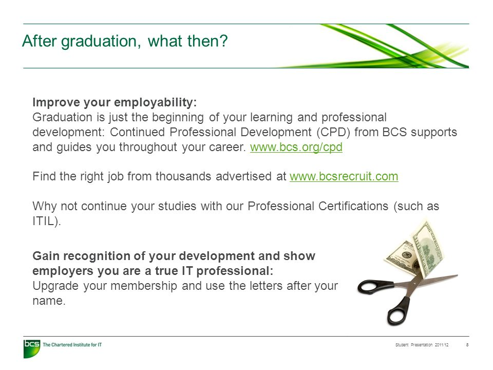 Student Presentation 2011/12 8 After graduation, what then? Improve your employability: Graduation is just the beginning of your learning and professi