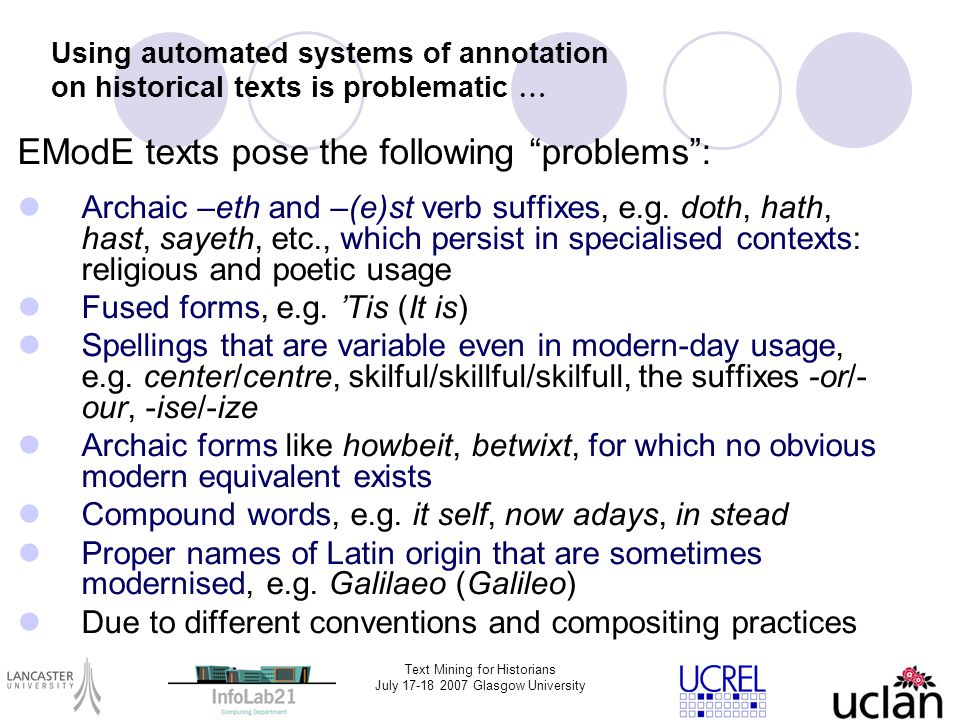 Text Mining for Historians July 17-18 2007 Glasgow University Using automated systems of annotation on historical texts is problematic … EModE texts p