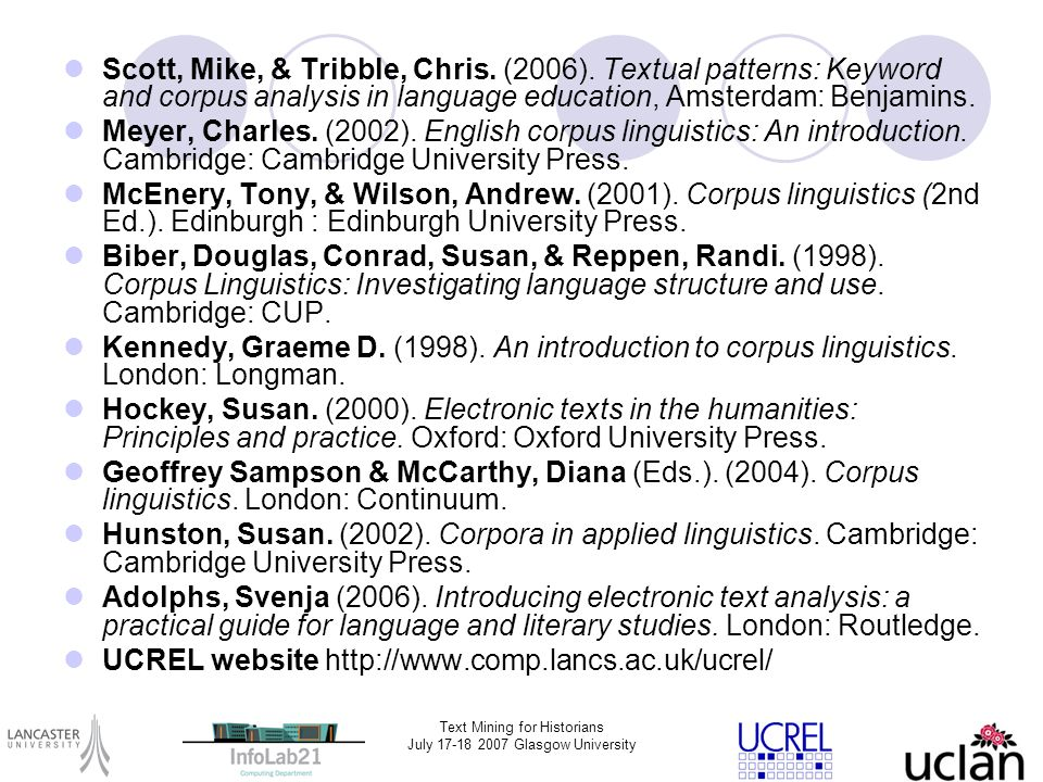 Text Mining for Historians July 17-18 2007 Glasgow University Scott, Mike, & Tribble, Chris. (2006). Textual patterns: Keyword and corpus analysis in