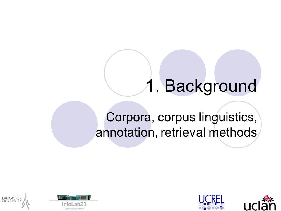 1. Background Corpora, corpus linguistics, annotation, retrieval methods