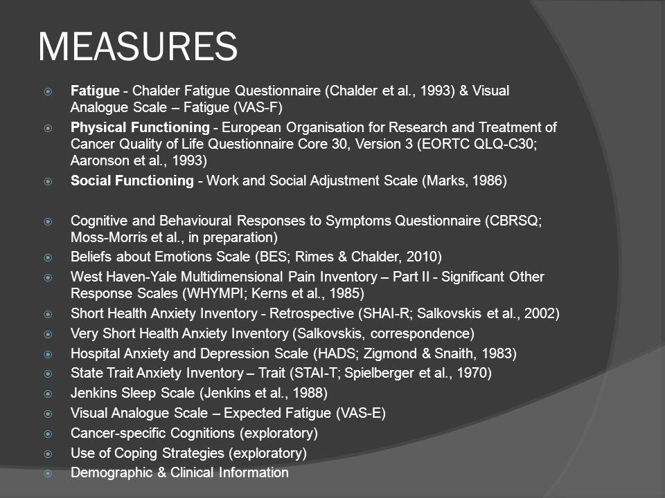 MEASURES Fatigue - Chalder Fatigue Questionnaire (Chalder et al., 1993) & Visual Analogue Scale – Fatigue (VAS-F) Physical Functioning - European Orga