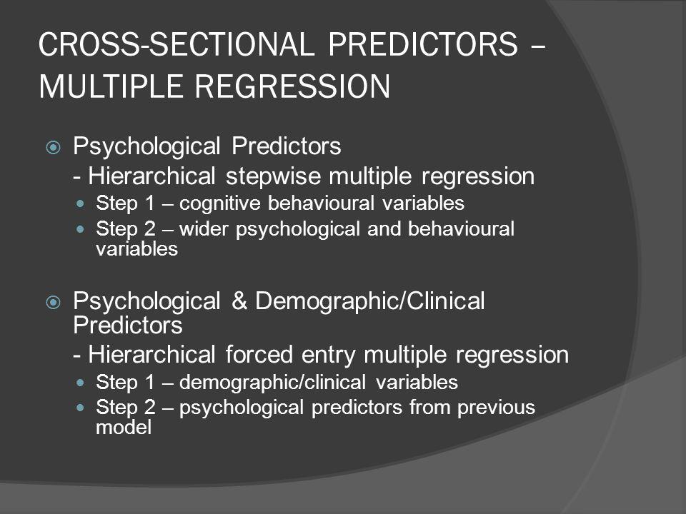 CROSS-SECTIONAL PREDICTORS – MULTIPLE REGRESSION Psychological Predictors - Hierarchical stepwise multiple regression Step 1 – cognitive behavioural v