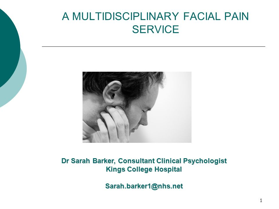1 A MULTIDISCIPLINARY FACIAL PAIN SERVICE Dr Sarah Barker, Consultant Clinical Psychologist Kings College Hospital Sarah.barker1@nhs.net