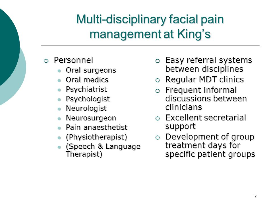 7 Multi-disciplinary facial pain management at Kings Personnel Personnel Oral surgeons Oral surgeons Oral medics Oral medics Psychiatrist Psychiatrist
