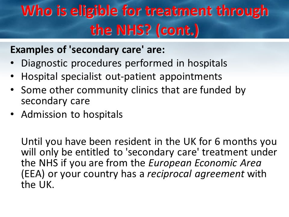Who is eligible for treatment through the NHS.