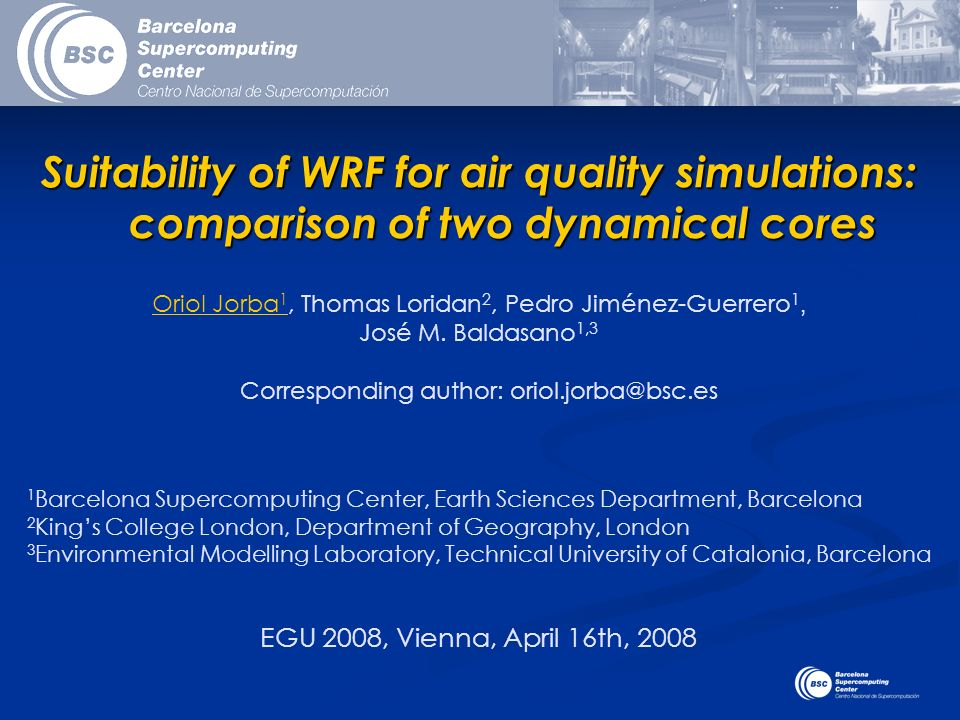 Suitability of WRF for air quality simulations: comparison of two dynamical cores Oriol Jorba 1, Thomas Loridan 2, Pedro Jiménez-Guerrero 1, José M. B