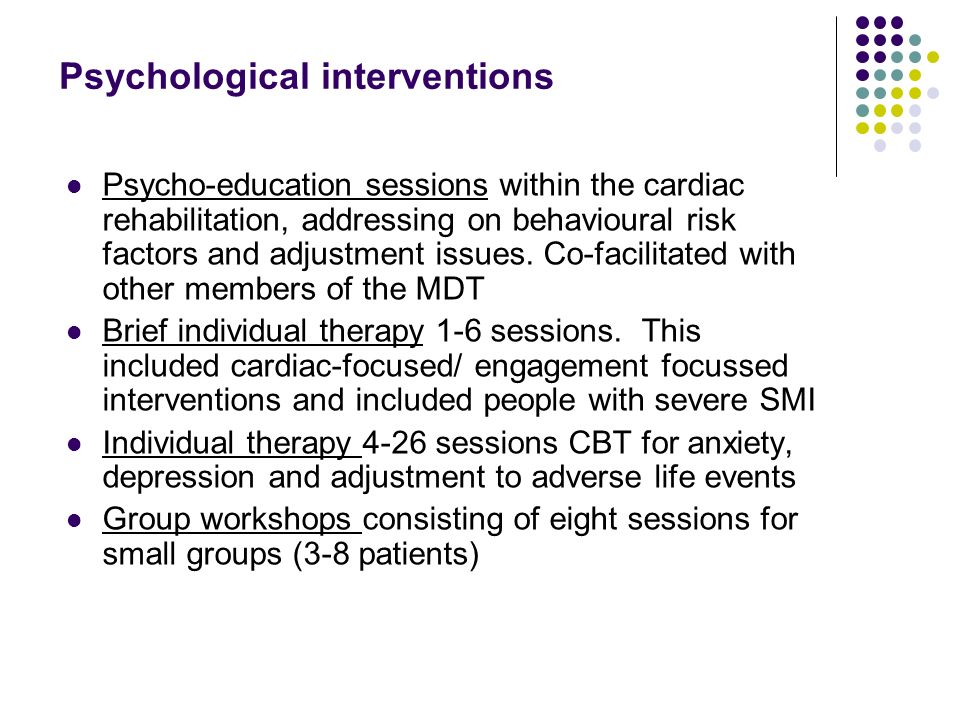 Psychological interventions Psycho-education sessions within the cardiac rehabilitation, addressing on behavioural risk factors and adjustment issues.