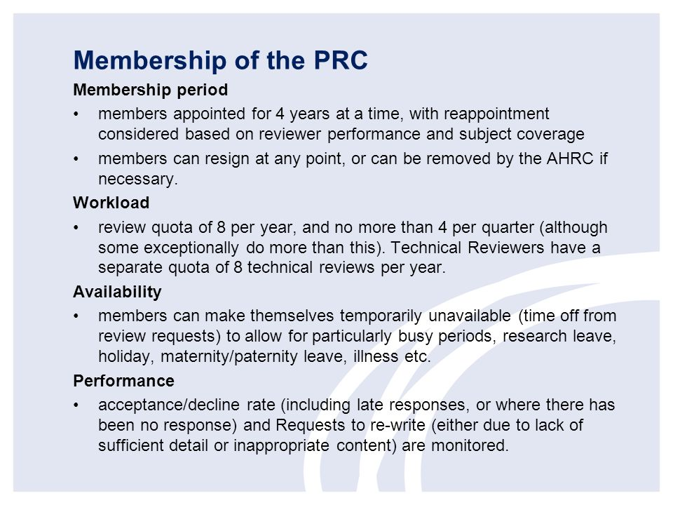 Membership of the PRC Membership period members appointed for 4 years at a time, with reappointment considered based on reviewer performance and subje