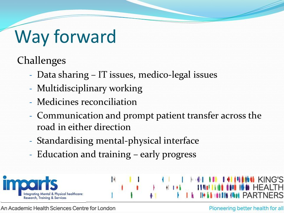 Way forward Challenges - Data sharing – IT issues, medico-legal issues - Multidisciplinary working - Medicines reconciliation - Communication and prom