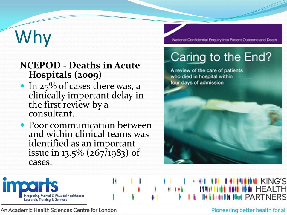 NCEPOD - Deaths in Acute Hospitals (2009) In 25% of cases there was, a clinically important delay in the first review by a consultant. Poor communicat